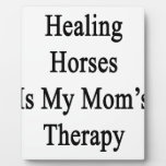 Healing Horses Is My Mom's Therapy Plaque
