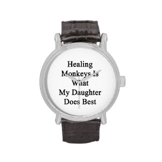 Healing Monkeys Is What My Daughter Does Best Wrist Watches