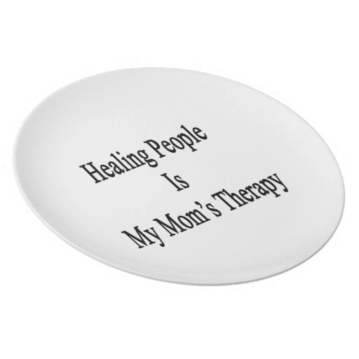 Healing People Is My Mom's Therapy Plate