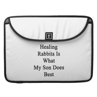 Healing Rabbits Is What My Son Does Best MacBook Pro Sleeve