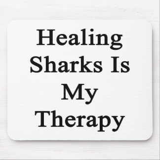 Healing Sharks Is My Therapy Mousepad