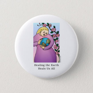 Healing the Earth Heals Us All Pinback Button