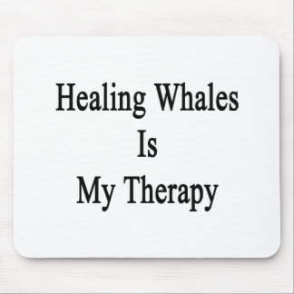 Healing Whales Is My Therapy Mouse Pads