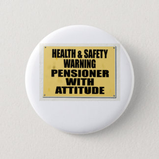Health and Safety gone mad, Pensioner with Attitud Pinback Button