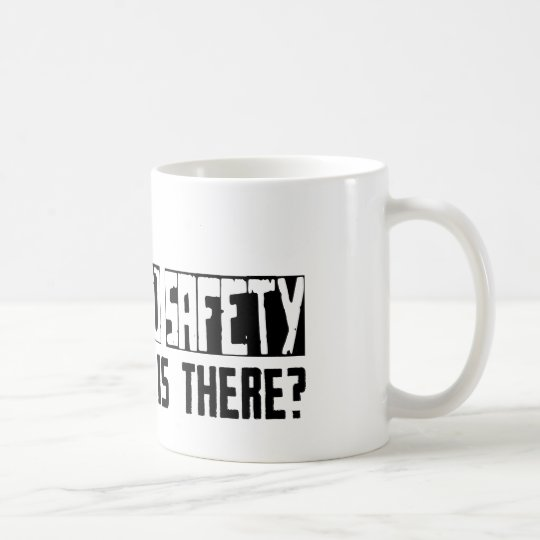 Health and Safety What Else Is There? Coffee Mug