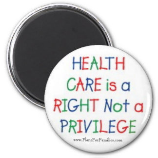 Health Care is a Right Not a Privilege 2 Inch Round Magnet