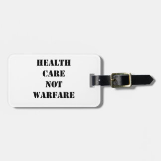 Health Care Not Warfare Luggage Tag