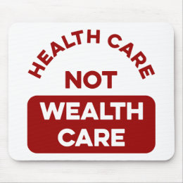 Health Care Not Wealth Care Mouse Pad