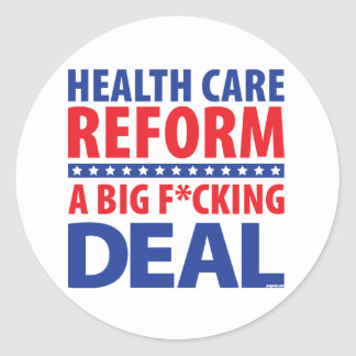 Health care reform is a big fucking deal. classic round sticker