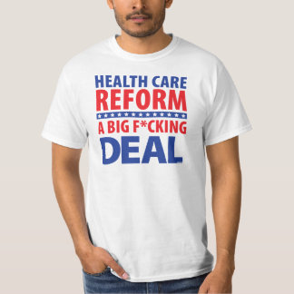 Health care reform is a big fucking deal. T-Shirt