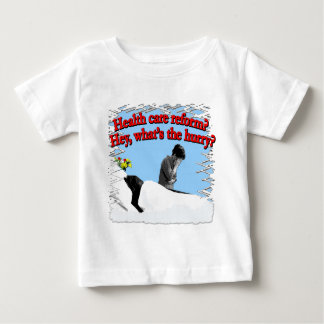 Health Care Reform What's the Hurry? Baby T-Shirt