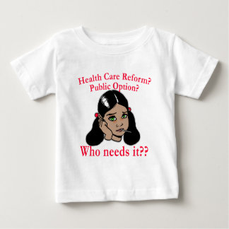 Health Care Reform? Who Needs it? Baby T-Shirt
