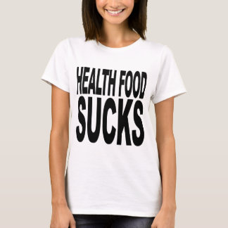 Health Food Sucks T-Shirt