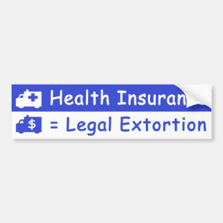 Health Insurance is Legalized Extortion Car Bumper Sticker