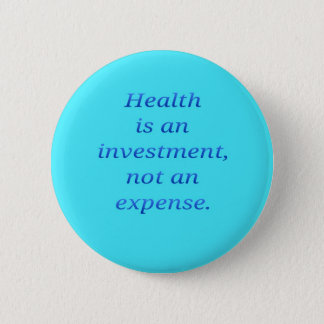 Health is an investment... pinback button