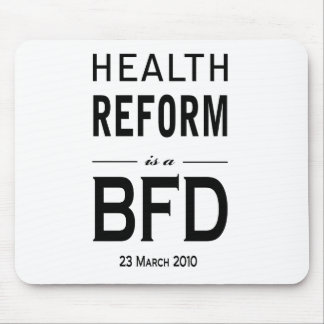 Health Reform is a BFD Mouse Pad