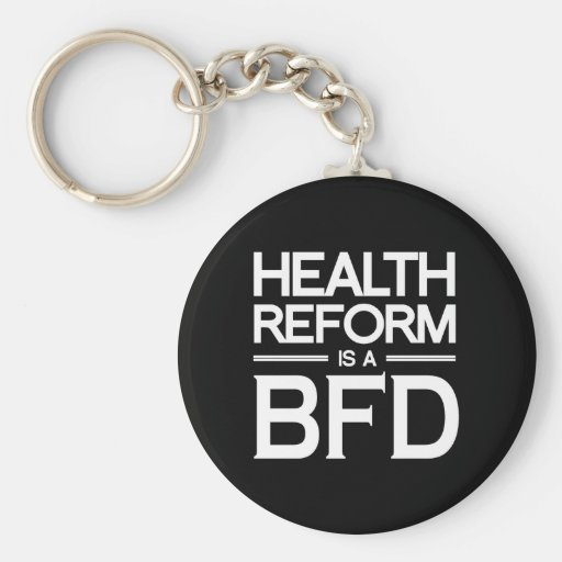 HEALTH REFORM IS A BFD.png Basic Round Button Keychain