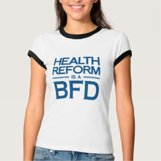 HEALTH REFORM IS A BFD -.png T-Shirt