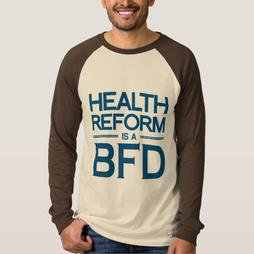 HEALTH REFORM IS A BFD -.png T-shirts