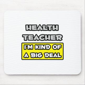 Health Teacher I m Kind of a Big Deal Mouse Pad