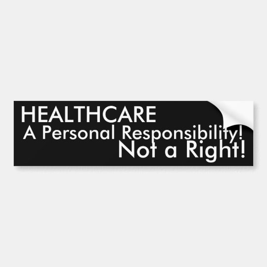 Healthcare a personal responsibility not a r bumper sticker