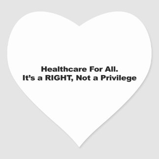 Healthcare for All, A Right, Not a Privilege Heart Sticker