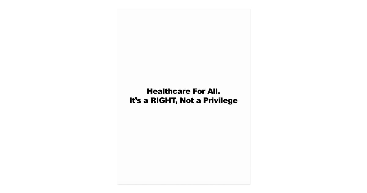 healthcare is a right not a privilege Health care is not a right by julie borowski  there is a big difference between a need and a right health care is a basic need that everyone is free to pursue this means that the government cannot infringe on our right to pursue health care but no one owes us health care health care is a good just like food, clothing, and shelter.