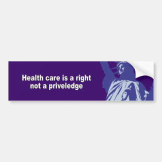Healthcare is a right not a priveledge bumper sticker
