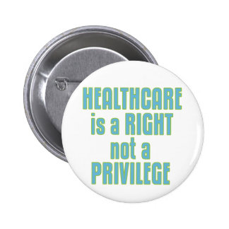 Healthcare is a Right not a Privilege Pinback Button