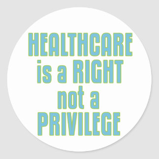 Healthcare is a Right not a Privilege Classic Round Sticker