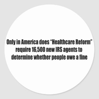 Healthcare Reform Requires 16,500 New IRS Agents Classic Round Sticker