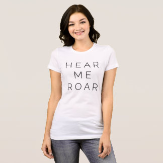 """Hear me roar"" T T-Shirt"