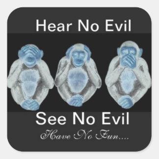 Hear No Evil See No Evil Have No Fun!! Square Sticker