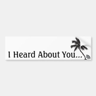 Heard About You Sticker Car Bumper Sticker