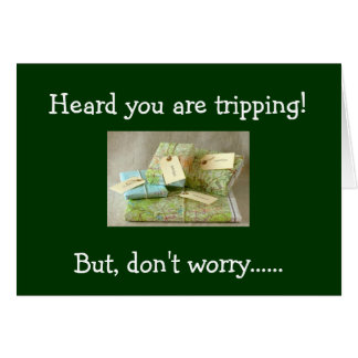 HEARD YOU ARE TRIPPING (TRIP) CARD
