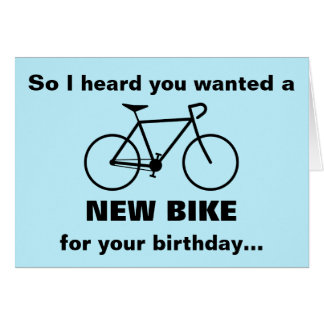 Heard you wanted a NEW BIKE for your birthday... Card