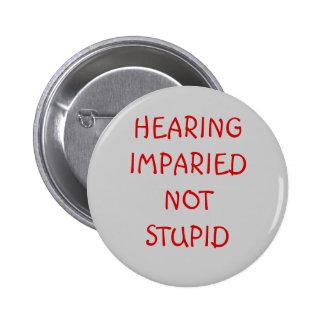 HEARING IMPARIEDNOT STUPID PINBACK BUTTON