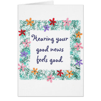 Hearing your good news feels good, greeting cards