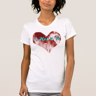 Heart a Flame 2 Hot 4 U Shirt