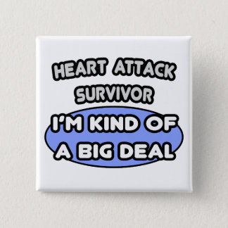 Heart Attack Survivor ... I'm Kind of a Big Deal Button