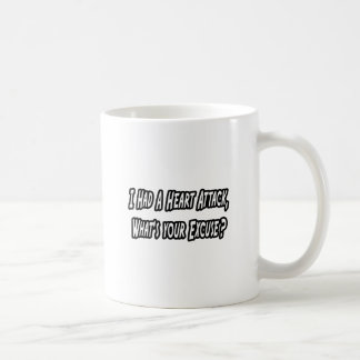 Heart Attack...Your Excuse? Classic White Coffee Mug