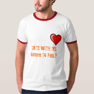 heart, DATE WITH ME before 14 Feb.? T-Shirt