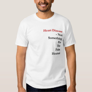 Heart Disease: Not something for the faint hearted Shirt