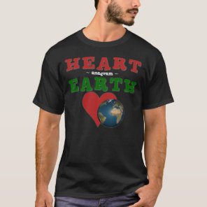 Heart is anagram for Earth T-Shirt