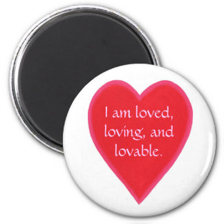 Heart magnets, I am loved, loving, and lovable. 2 Inch Round Magnet