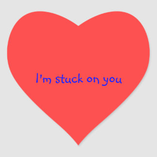 """heart shaped sticker that says """"I'm stuck on you"""""""