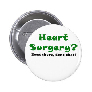 Heart Surgery Been There Done That Pinback Button