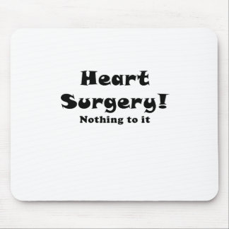 Heart Surgery Nothing to it Mouse Pad