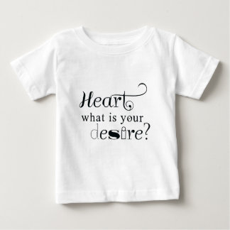 Heart, what is your desire? baby T-Shirt