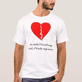 Heart, You didn't break my heart; I broke my ... T-Shirt